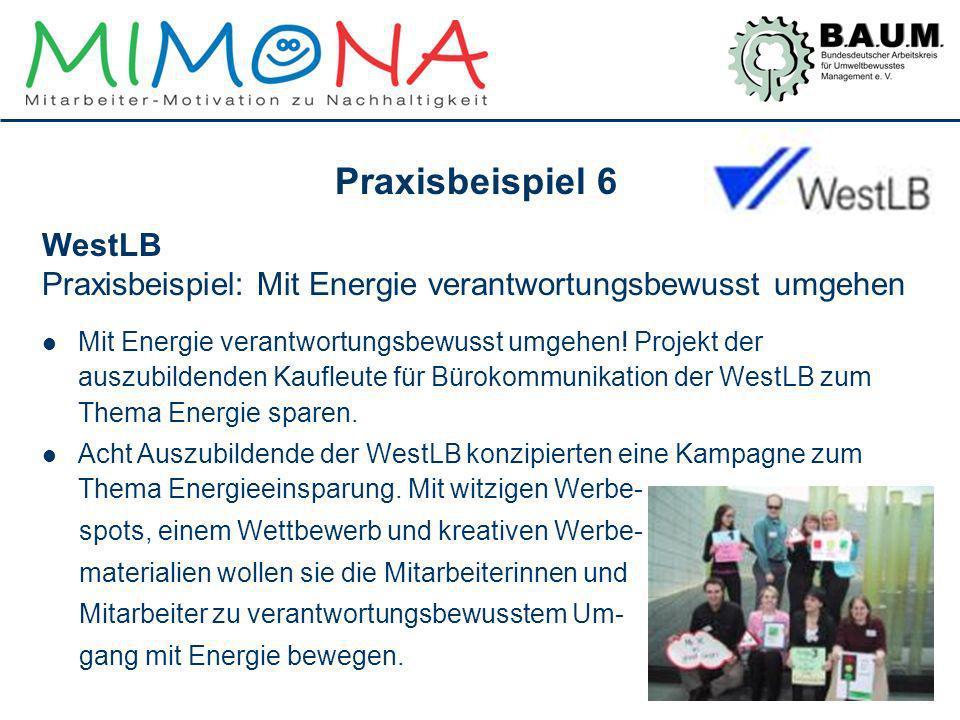 Praxisbeispiel 6 WestLB Praxisbeispiel: Mit Energie verantwortungsbewusst umgehen Mit Energie verantwortungsbewusst umgehen! Projekt der auszubildende