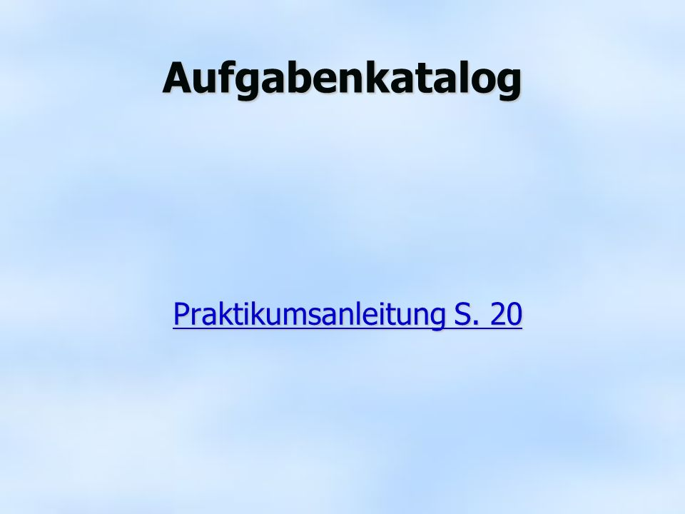 Aufgabenkatalog Praktikumsanleitung S. 20 Praktikumsanleitung S. 20Praktikumsanleitung S. 20Praktikumsanleitung S. 20