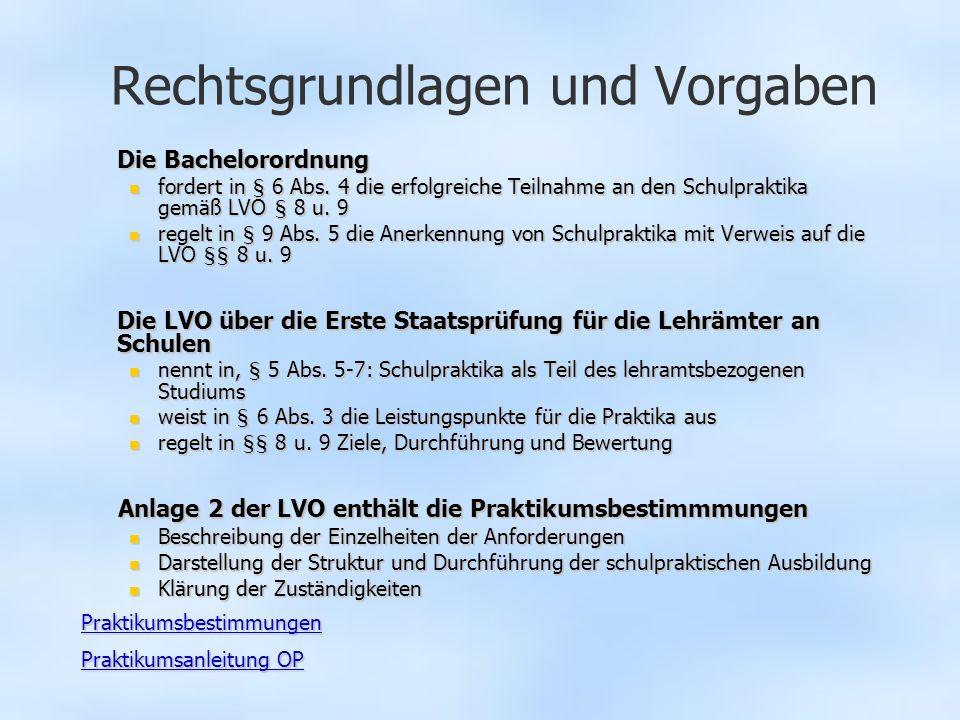 Rechtsgrundlagen und Vorgaben Die Bachelorordnung Die Bachelorordnung fordert in § 6 Abs. 4 die erfolgreiche Teilnahme an den Schulpraktika gemäß LVO