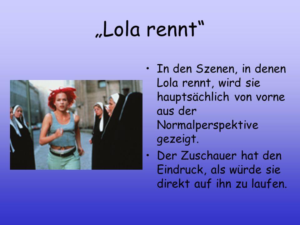 Lola rennt Film hauptsächlich Normalperspektive Auch hier werden die Szenen in der Normalperspektive gezeigt. So wirkt der Film real für den Zuschauer