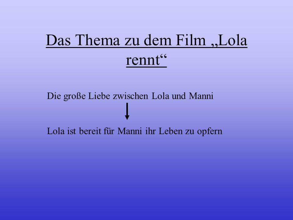c)Der Mythos =überzeitliche Geschichte einer Filmhandlung In Lola rennt sind es die Fragen: Wovon wird das Leben mehr regiert? Treffen wir selbst Ents