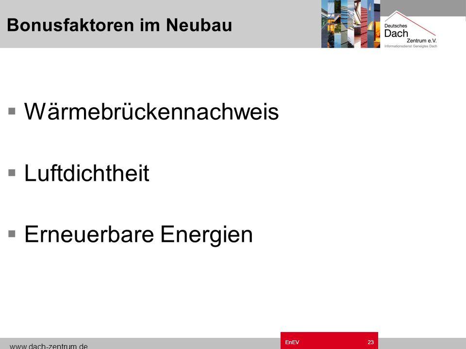 www.dach-zentrum.de EnEV22 Heizperiodenverfahren Bilanzierung über gesamte Heizperiode Nur für wohn- und wohnähnliche Gebäude Fensteranteil < 30 % (fe
