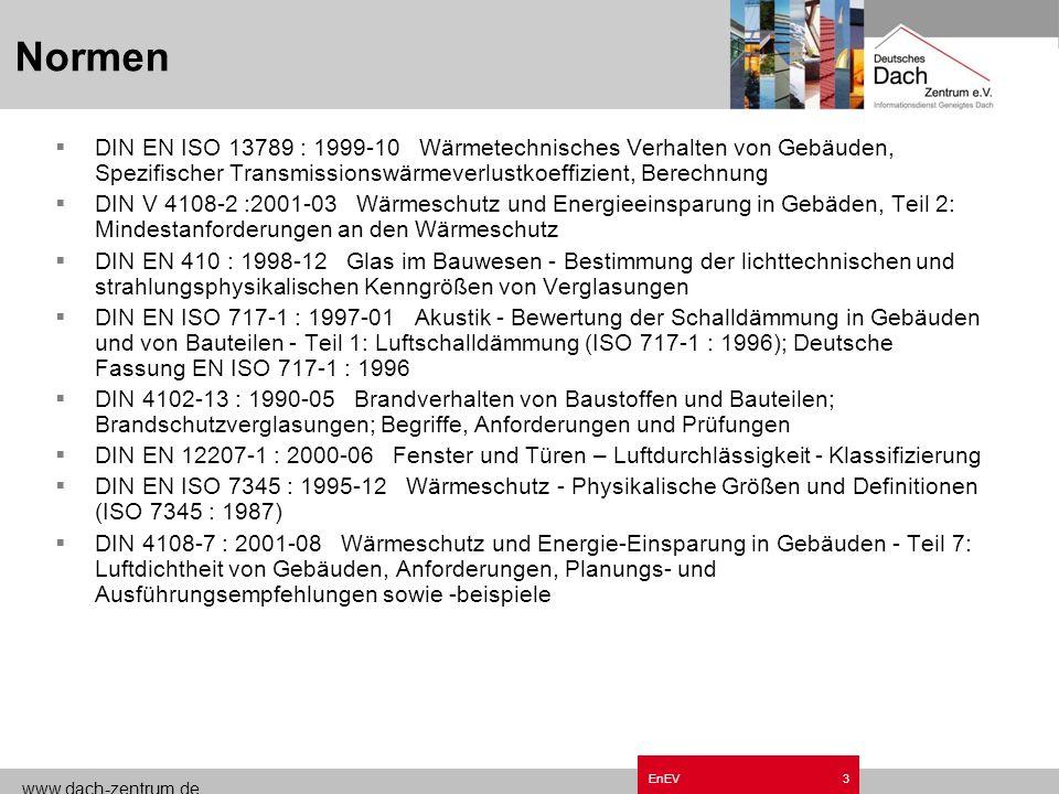 www.dach-zentrum.de EnEV2 Normen DIN EN 832 : 1998-12 Wärmetechnisches Verhalten von Gebäuden, Berechnung des Heizenergiebedarfs, Wohngebäude DIN V 41