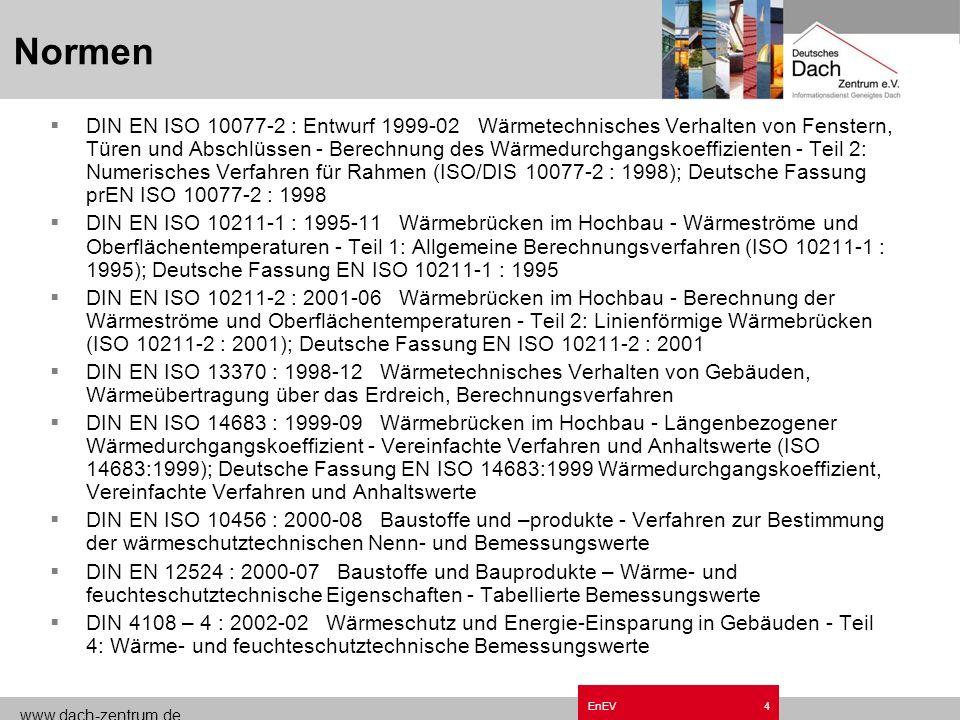 www.dach-zentrum.de EnEV3 Normen DIN EN ISO 13789 : 1999-10 Wärmetechnisches Verhalten von Gebäuden, Spezifischer Transmissionswärmeverlustkoeffizient