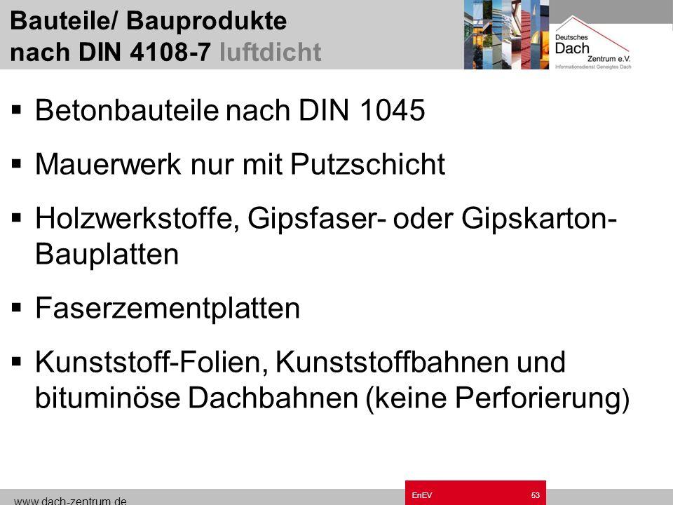 www.dach-zentrum.de EnEV52 Regelwerke zur Luftdichtheit DIN 4108, Teil 2. DIN 4108-6, Tab. 3 Richtwerte für die Dichtheit von Gebäuden DIN 4108-7, Luf