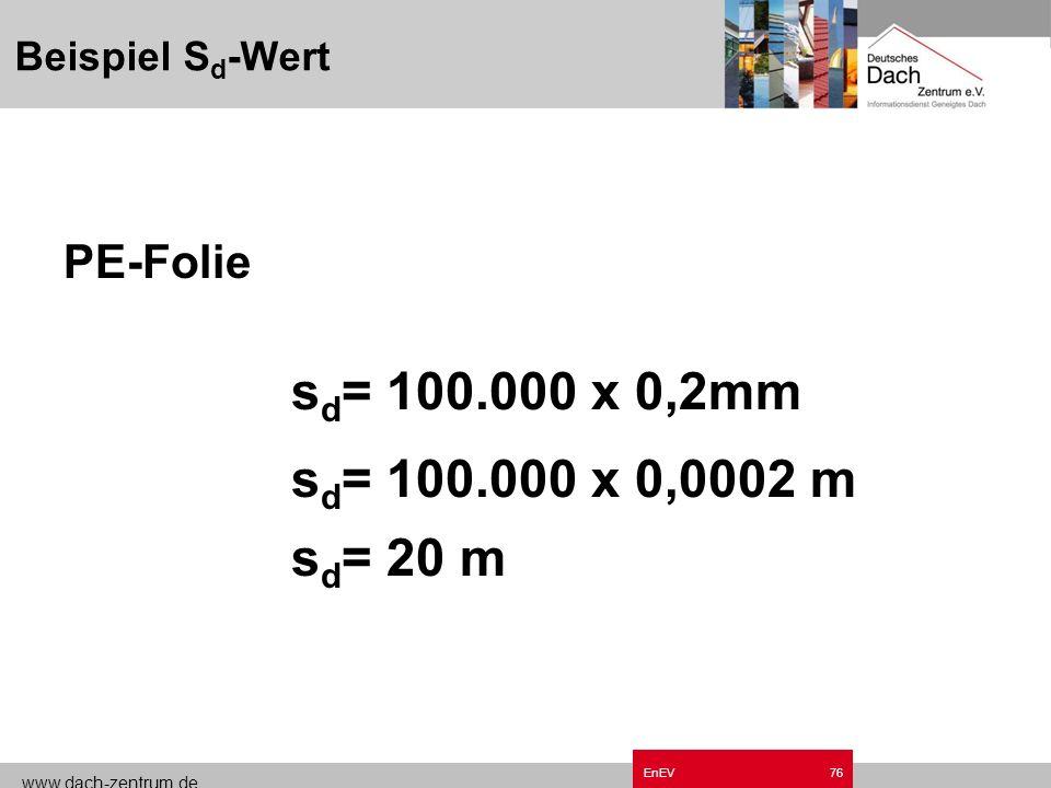 www.dach-zentrum.de EnEV75 S d -Wert Stoffgrößen nach DIN 4108 Teil 4, Tabelle1 µ - Werte – Beispiele: Mineralwolle = 1 - 1,4 Gipskarton = 8 PE - Foli