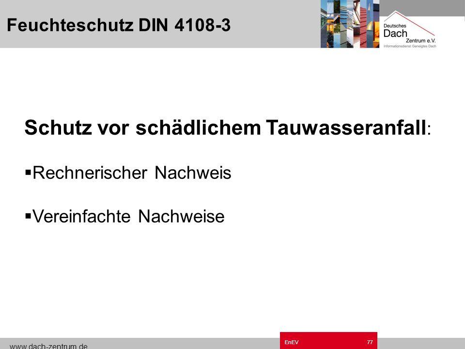 www.dach-zentrum.de EnEV76 Beispiel S d -Wert s d = 100.000 x 0,0002 m s d = 100.000 x 0,2mm s d = 20 m PE-Folie