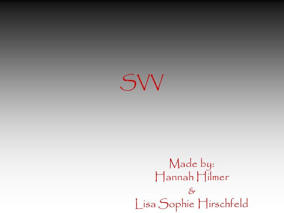 SVV Made by: Hannah Hilmer & Lisa Sophie Hirschfeld