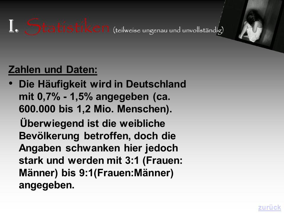 I. Statistiken (teilweise ungenau und unvollständig) Zahlen und Daten: Die Häufigkeit wird in Deutschland mit 0,7% - 1,5% angegeben (ca. 600.000 bis 1