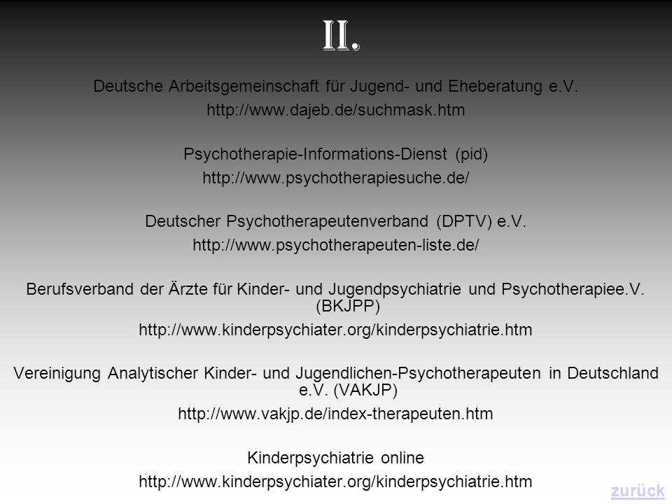 II. Deutsche Arbeitsgemeinschaft für Jugend- und Eheberatung e.V. http://www.dajeb.de/suchmask.htm Psychotherapie-Informations-Dienst (pid) http://www
