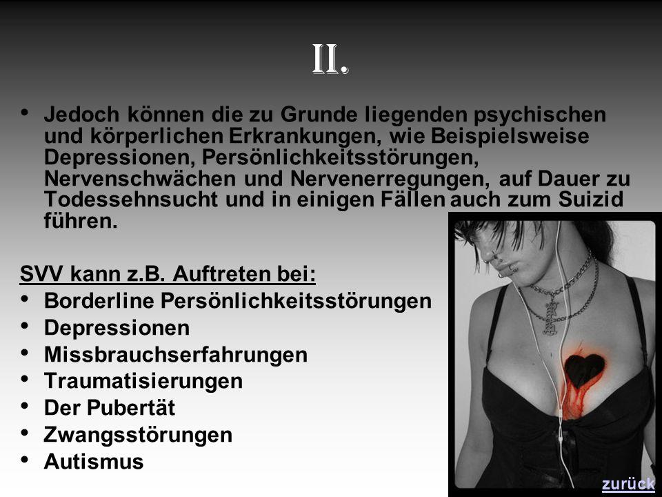 II. Jedoch können die zu Grunde liegenden psychischen und körperlichen Erkrankungen, wie Beispielsweise Depressionen, Persönlichkeitsstörungen, Nerven