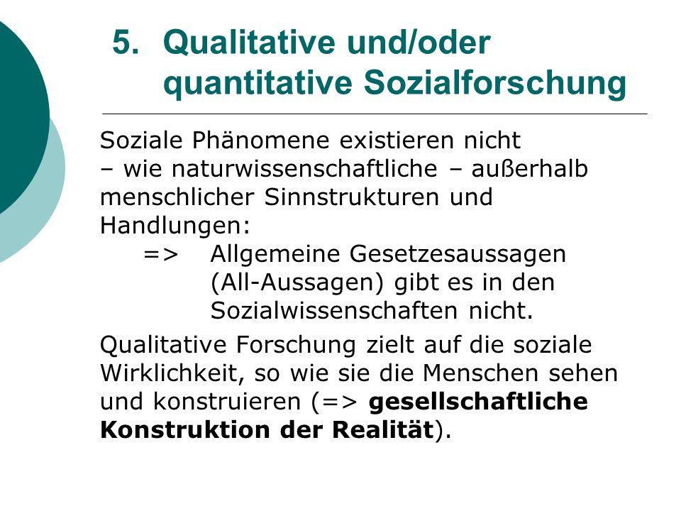5. Qualitative und/oder quantitative Sozialforschung Soziale Phänomene existieren nicht – wie naturwissenschaftliche – außerhalb menschlicher Sinnstru
