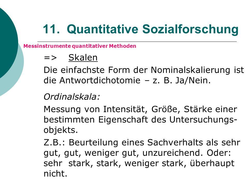 11. Quantitative Sozialforschung Messinstrumente quantitativer Methoden => Skalen Die einfachste Form der Nominalskalierung ist die Antwortdichotomie