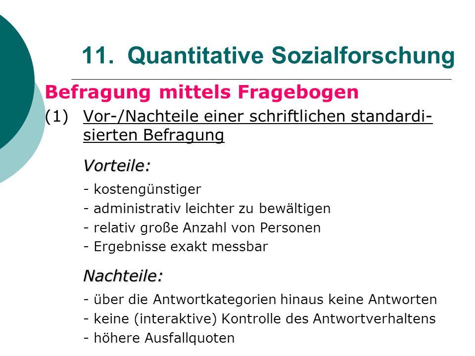 11. Quantitative Sozialforschung Befragung mittels Fragebogen (1) Vor-/Nachteile einer schriftlichen standardi- sierten BefragungVorteile: - kostengün