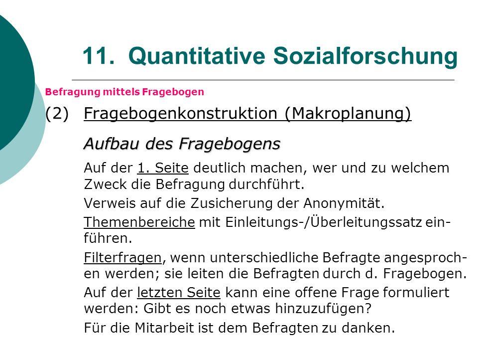11. Quantitative Sozialforschung Befragung mittels Fragebogen (2) Fragebogenkonstruktion (Makroplanung) Aufbau des Fragebogens Auf der 1. Seite deutli
