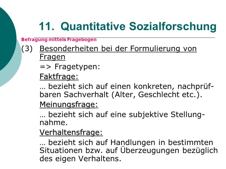 11. Quantitative Sozialforschung Befragung mittels Fragebogen (3) Besonderheiten bei der Formulierung von Fragen => Fragetypen: Faktfrage Faktfrage: …