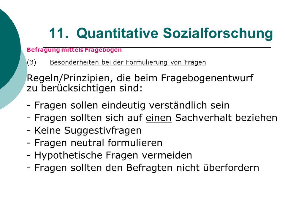 11. Quantitative Sozialforschung Befragung mittels Fragebogen (3) Besonderheiten bei der Formulierung von Fragen Regeln/Prinzipien, die beim Frageboge