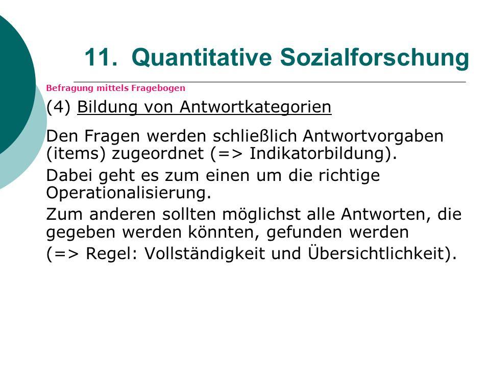 11. Quantitative Sozialforschung Befragung mittels Fragebogen (4) Bildung von Antwortkategorien Den Fragen werden schließlich Antwortvorgaben (items)