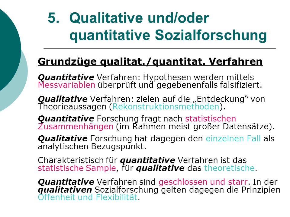 5. Qualitative und/oder quantitative Sozialforschung Grundzüge qualitat./quantitat. Verfahren Quantitative Verfahren: Hypothesen werden mittels Messva