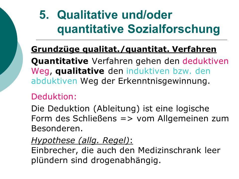 5. Qualitative und/oder quantitative Sozialforschung Grundzüge qualitat./quantitat. Verfahren Quantitative Verfahren gehen den deduktiven Weg, qualita