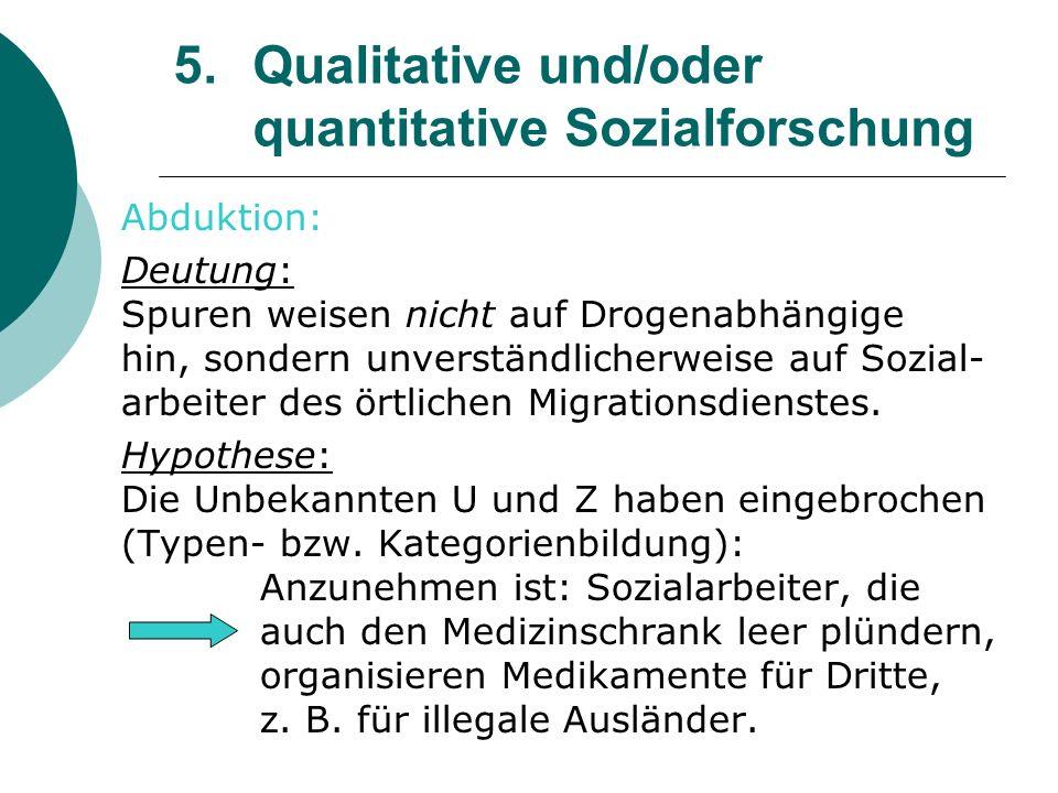 5. Qualitative und/oder quantitative Sozialforschung Abduktion: Deutung: Spuren weisen nicht auf Drogenabhängige hin, sondern unverständlicherweise au