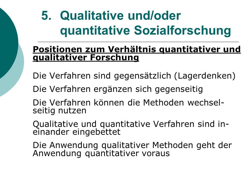 5. Qualitative und/oder quantitative Sozialforschung Positionen zum Verhältnis quantitativer und qualitativer Forschung Die Verfahren sind gegensätzli