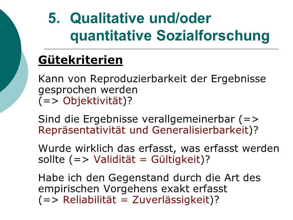 5. Qualitative und/oder quantitative Sozialforschung Gütekriterien Kann von Reproduzierbarkeit der Ergebnisse gesprochen werden (=> Objektivität)? Sin