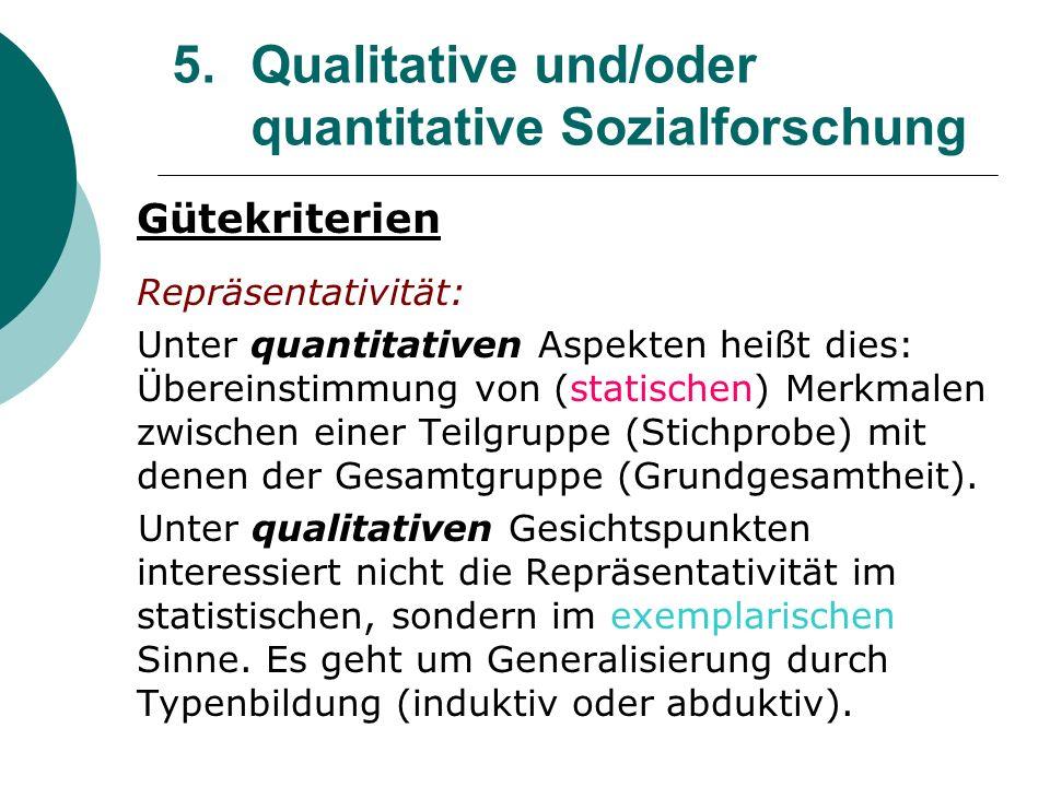 5. Qualitative und/oder quantitative Sozialforschung Gütekriterien Repräsentativität: Unter quantitativen Aspekten heißt dies: Übereinstimmung von (st