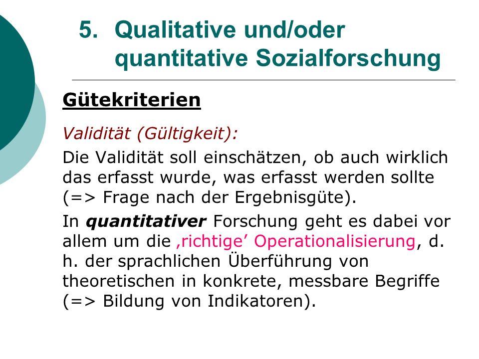 5. Qualitative und/oder quantitative Sozialforschung Gütekriterien Validität (Gültigkeit): Die Validität soll einschätzen, ob auch wirklich das erfass