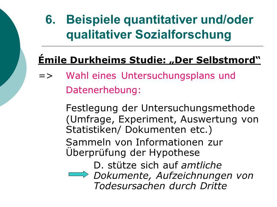 6. Beispiele quantitativer und/oder qualitativer Sozialforschung Émile Durkheims Studie: Der Selbstmord =>Wahl einesUntersuchungsplans und Datenerhebu
