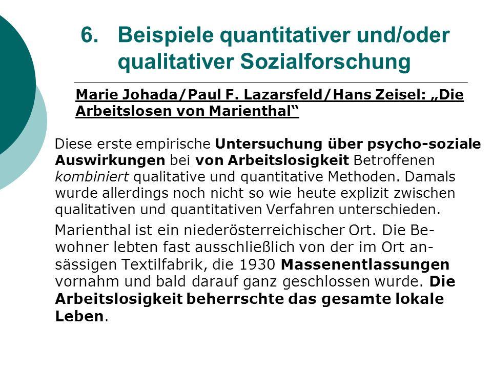 6. Beispiele quantitativer und/oder qualitativer Sozialforschung Marie Johada/Paul F. Lazarsfeld/Hans Zeisel: Die Arbeitslosen von Marienthal Diese er