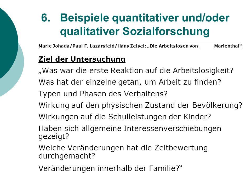 6. Beispiele quantitativer und/oder qualitativer Sozialforschung Marie Johada/Paul F. Lazarsfeld/Hans Zeisel: Die Arbeitslosen von Marienthal Ziel der