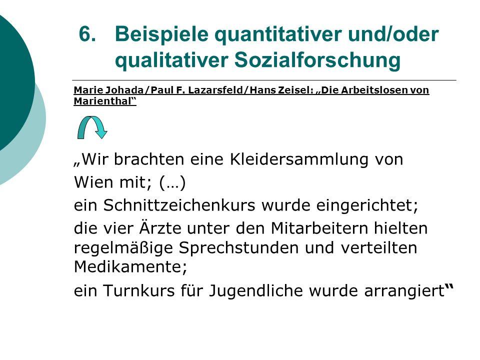 6. Beispiele quantitativer und/oder qualitativer Sozialforschung Marie Johada/Paul F. Lazarsfeld/Hans Zeisel: Die Arbeitslosen von Marienthal Wir brac