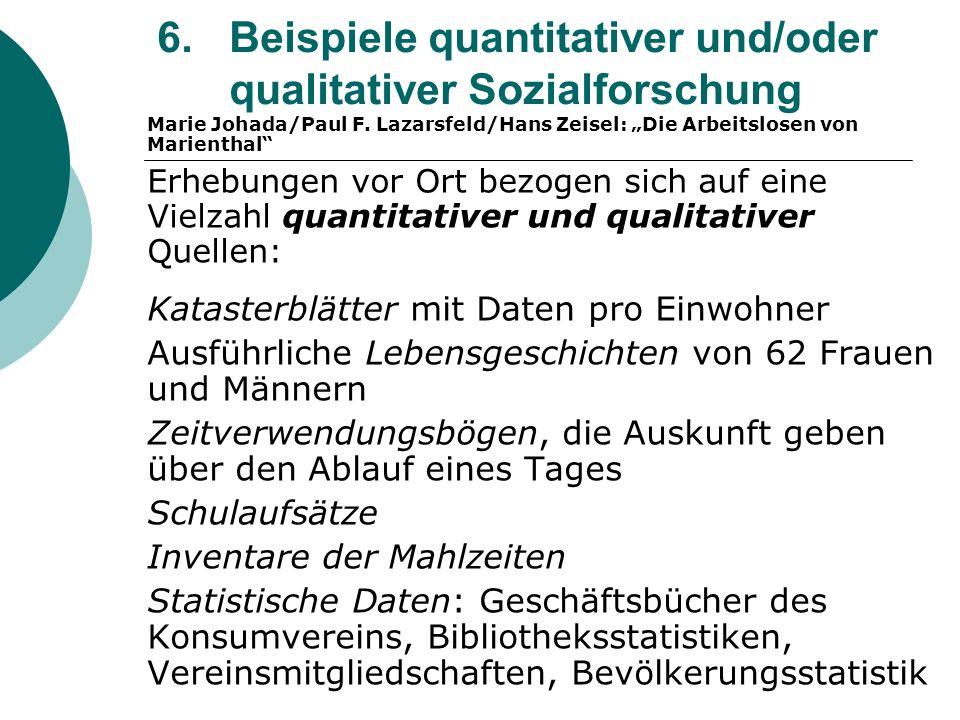 6. Beispiele quantitativer und/oder qualitativer Sozialforschung Marie Johada/Paul F. Lazarsfeld/Hans Zeisel: Die Arbeitslosen von Marienthal Erhebung