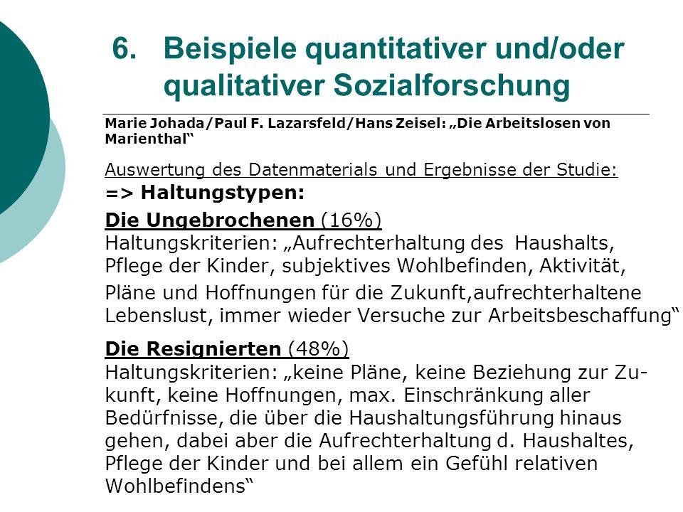 6. Beispiele quantitativer und/oder qualitativer Sozialforschung Marie Johada/Paul F. Lazarsfeld/Hans Zeisel: Die Arbeitslosen von Marienthal Auswertu