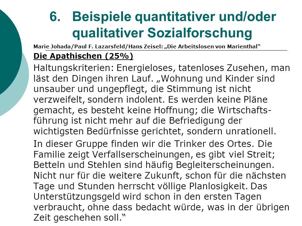 6. Beispiele quantitativer und/oder qualitativer Sozialforschung Marie Johada/Paul F. Lazarsfeld/Hans Zeisel: Die Arbeitslosen von Marienthal Die Apat
