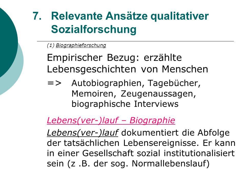 7.Relevante Ansätze qualitativer Sozialforschung (1) Biographieforschung Empirischer Bezug: erzählte Lebensgeschichten von Menschen => Autobiographien