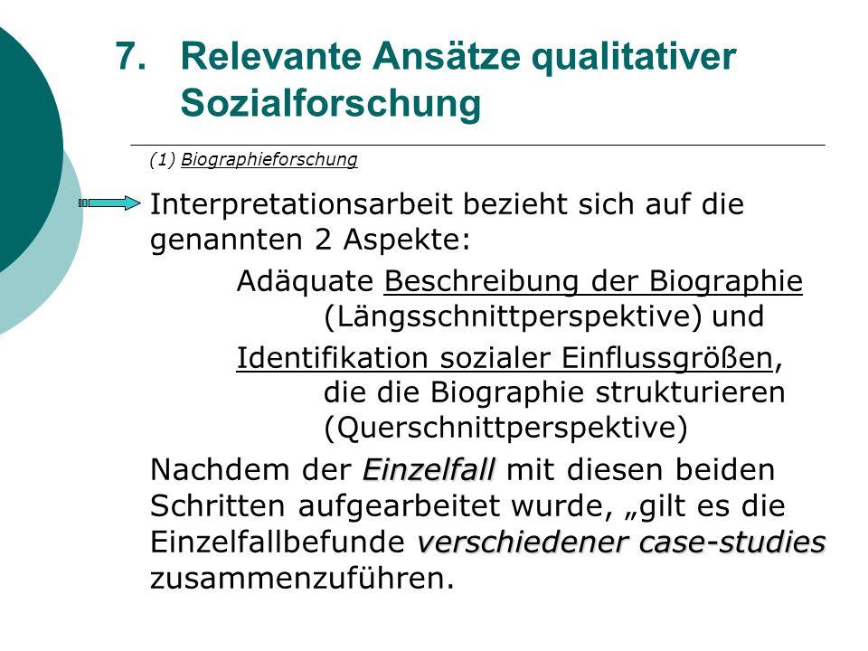 7.Relevante Ansätze qualitativer Sozialforschung (1) Biographieforschung Interpretationsarbeit bezieht sich auf die genannten 2 Aspekte: Adäquate Besc