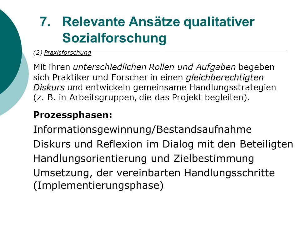 7.Relevante Ansätze qualitativer Sozialforschung (2) Praxisforschung gleichberechtigten Diskurs Mit ihren unterschiedlichen Rollen und Aufgaben begebe