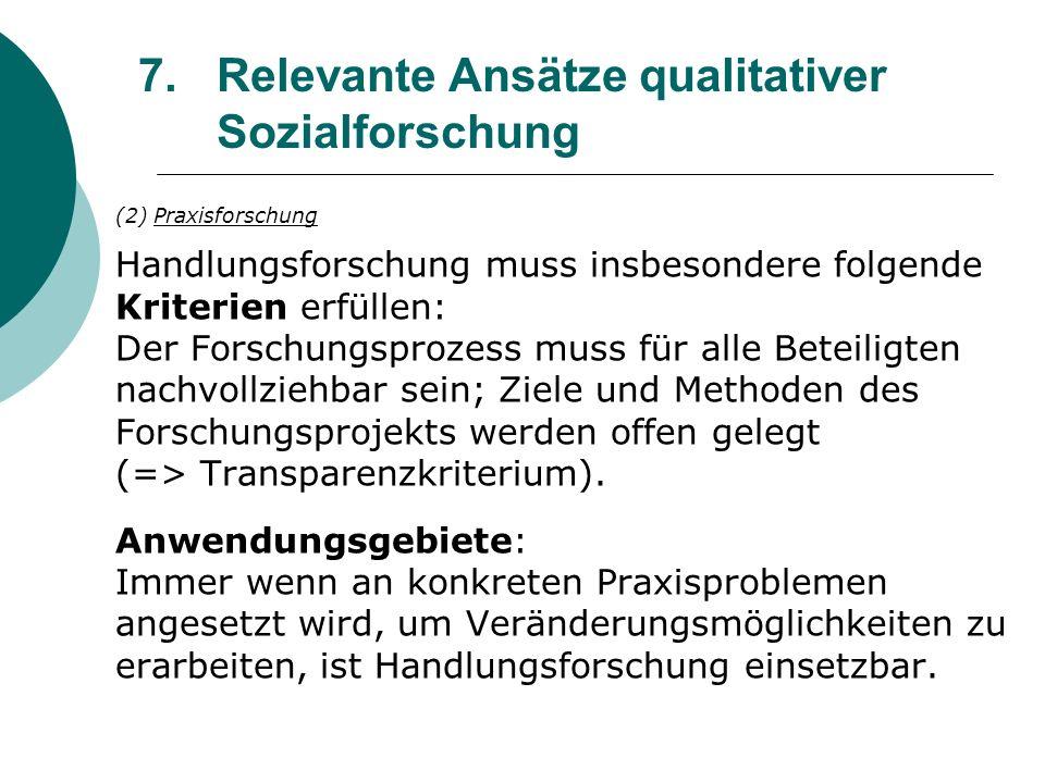 7.Relevante Ansätze qualitativer Sozialforschung (2) Praxisforschung Handlungsforschung muss insbesondere folgende Kriterien erfüllen: Der Forschungsp