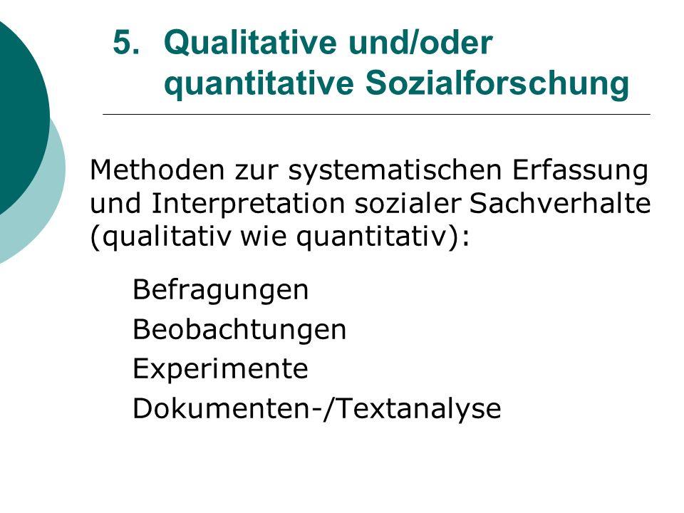 5. Qualitative und/oder quantitative Sozialforschung Methoden zur systematischen Erfassung und Interpretation sozialer Sachverhalte (qualitativ wie qu