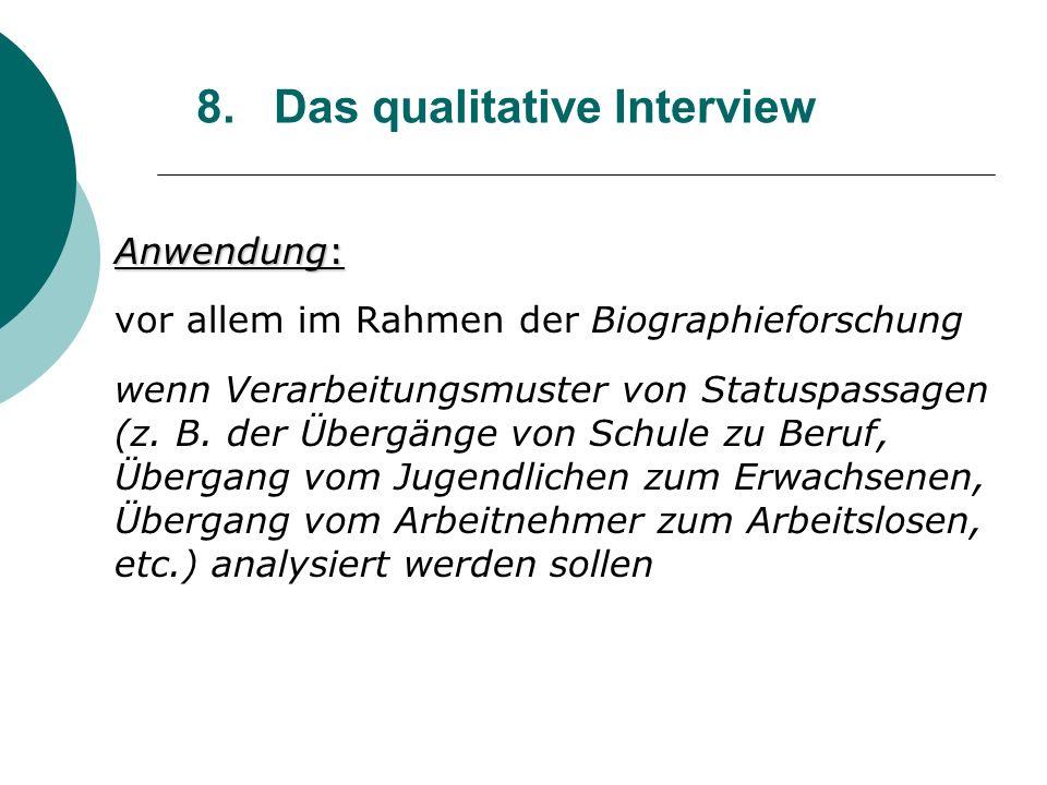 8. Das qualitative Interview Anwendung: vor allem im Rahmen der Biographieforschung wenn Verarbeitungsmuster von Statuspassagen (z. B. der Übergänge v