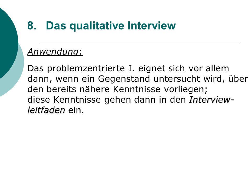 8. Das qualitative Interview Anwendung: Interview- leitfaden Das problemzentrierte I. eignet sich vor allem dann, wenn ein Gegenstand untersucht wird,