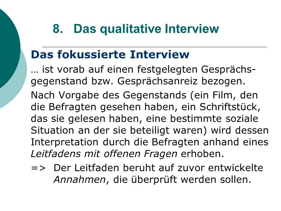 8. Das qualitative Interview Das fokussierte Interview … ist vorab auf einen festgelegten Gesprächs- gegenstand bzw. Gesprächsanreiz bezogen. Nach Vor