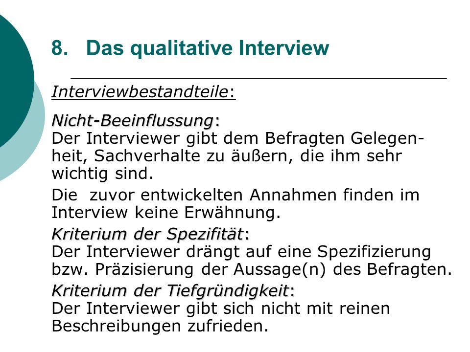 8. Das qualitative Interview Interviewbestandteile: Nicht-Beeinflussung: Nicht-Beeinflussung: Der Interviewer gibt dem Befragten Gelegen- heit, Sachve
