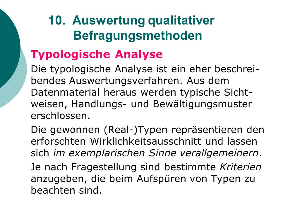 10. Auswertung qualitativer Befragungsmethoden Typologische Analyse Die typologische Analyse ist ein eher beschrei- bendes Auswertungsverfahren. Aus d