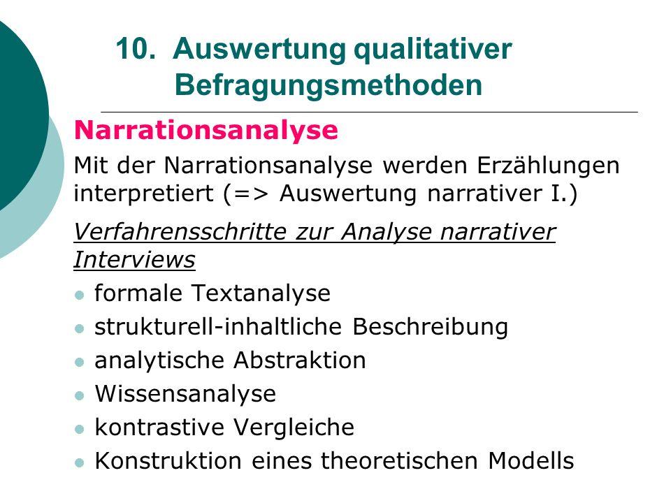 10. Auswertung qualitativer Befragungsmethoden Narrationsanalyse Mit der Narrationsanalyse werden Erzählungen interpretiert (=> Auswertung narrativer