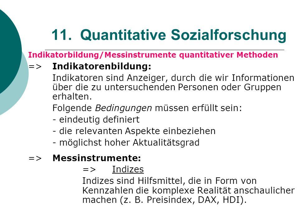 11. Quantitative Sozialforschung Indikatorbildung/Messinstrumente quantitativer Methoden => Indikatorenbildung: Indikatoren sind Anzeiger, durch die w