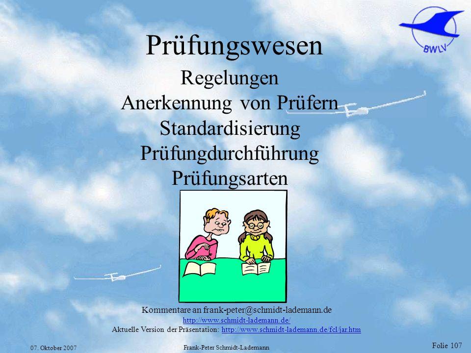 Folie 107 07. Oktober 2007 Frank-Peter Schmidt-Lademann Prüfungswesen Regelungen Anerkennung von Prüfern Standardisierung Prüfungdurchführung Prüfungs