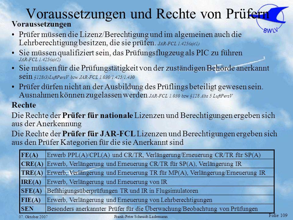 Folie 109 07. Oktober 2007 Frank-Peter Schmidt-Lademann Voraussetzungen und Rechte von Prüfern Voraussetzungen Prüfer müssen die Lizenz/Berechtigung u